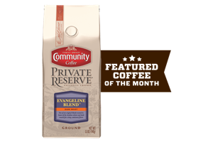 Coffee of the Month (Private Reserve® Evangeline Blend)